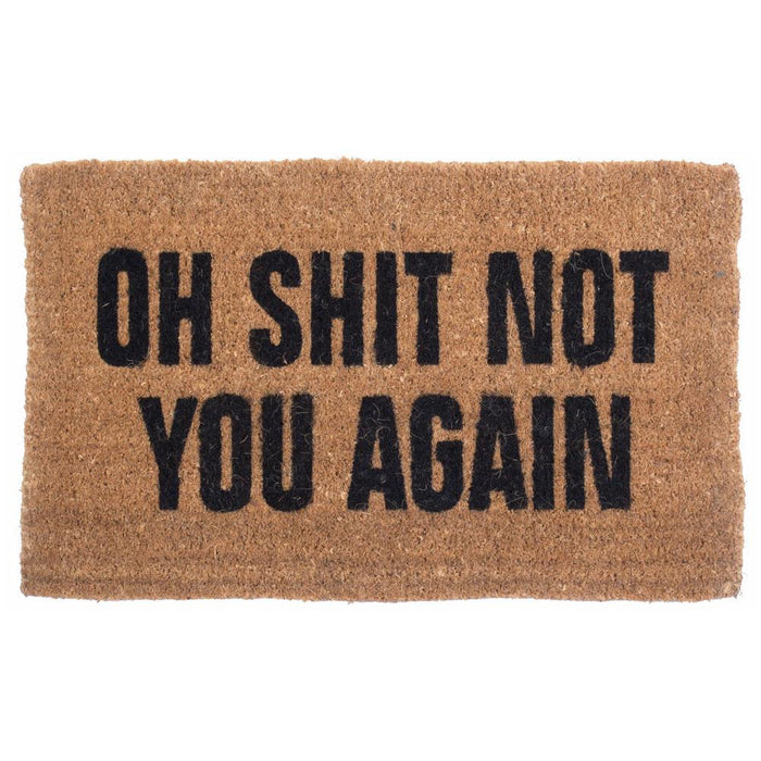 Oh Shit Not You Again Design Coco Doormats by Coco Mats N More