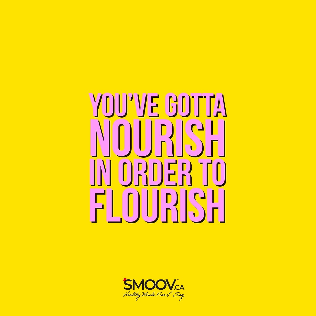 You've got to nourish to flourish- SMOOV.ca
