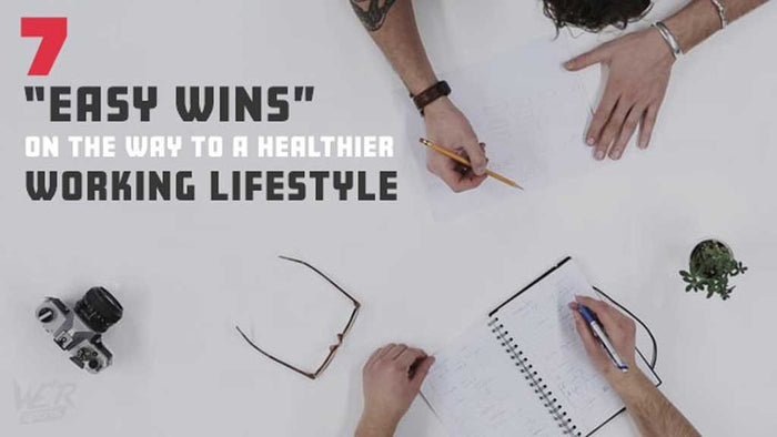 "7 ""Easy Wins"" on the Way to a Healthier Working Lifestyle"