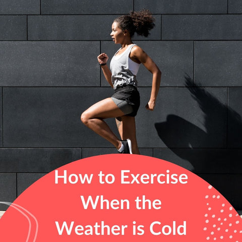 How to Exercise When the Weather is Cold