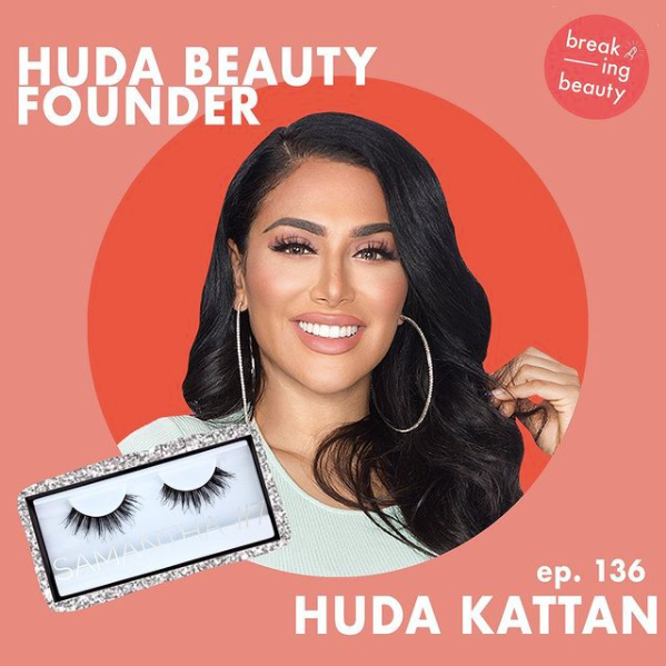 Breaking Beauty Podcast Huda Katan