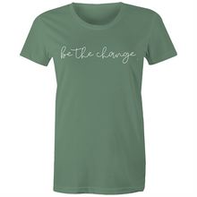 Load image into Gallery viewer, Be the change. Womens Tee