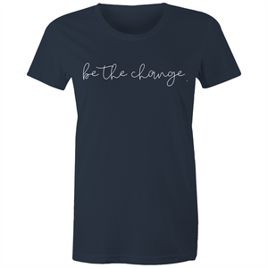 Be the change. Womens Tee