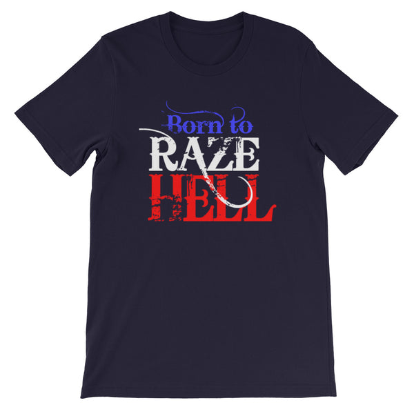 Born to Raze Hell - Short-Sleeve Unisex T-Shirt