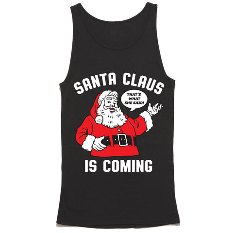 Santa Claus is Coming Tank Top Thats What She Said Funny Xmas Sleeveless Shirt