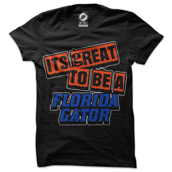 Its Great to be a Florida Gator T-Shirt