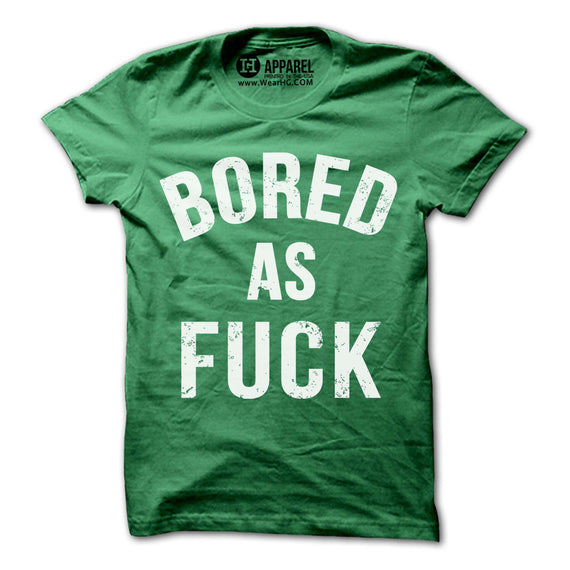 Bored as Fuck T-Shirt