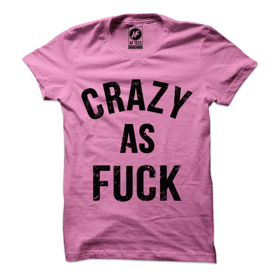 Crazy As Fuck T-Shirt