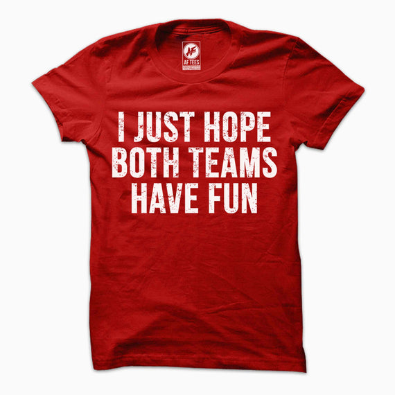 I Just Hope Both Teams Have Fun T-Shirt