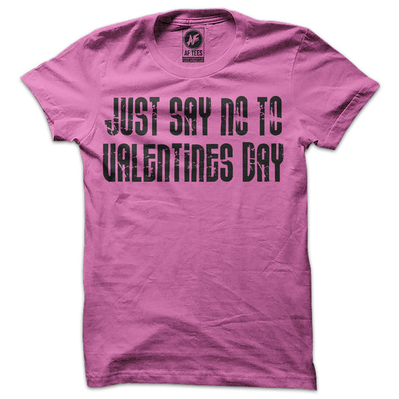 Just Say No to Valentines Day T-Shirt