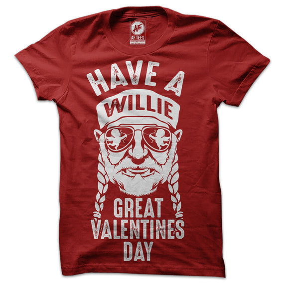 Have A Willie Great Valentines Day T-Shirt