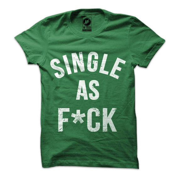 Single as F*ck T-Shirt (Censored)