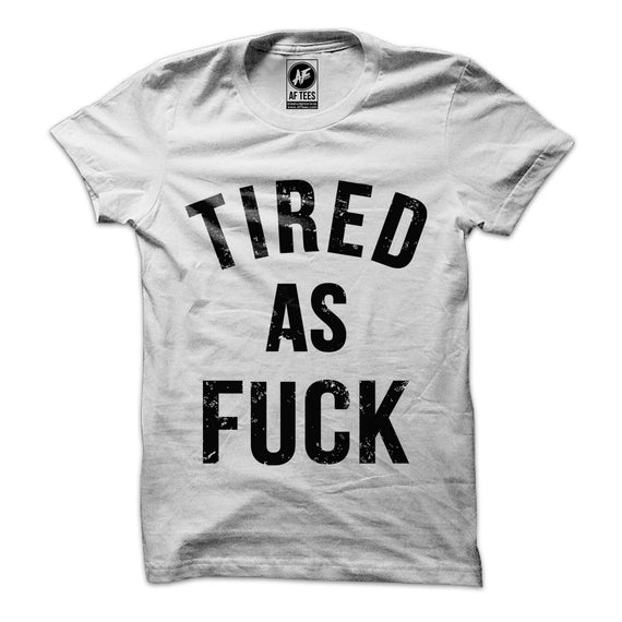 Tired as Fuck T-Shirt