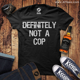 Definitely Not a Cop T-Shirt