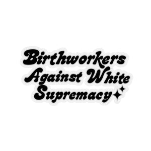 Birthworkers Against White Supremacy Stickers