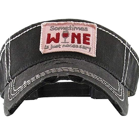 BACK IN STOCK! ~ Sometimes Wine is Just Necessary Visor