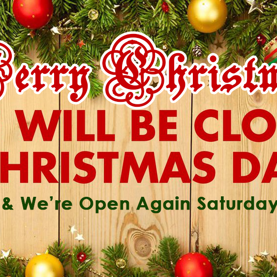 Merry Christmas, We're Closed Xmas Day!