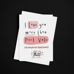 I love you more than Port Vale Valentine greeting card