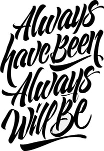 Always Have Been Always Will Be - diecut
