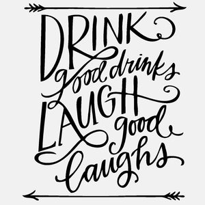 Drink Good Drinks Laugh Good Laughs - diecut
