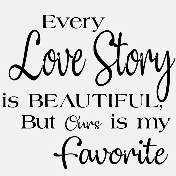 Every Love Story Is Beautiful But Ours Is My Favorite - diecut
