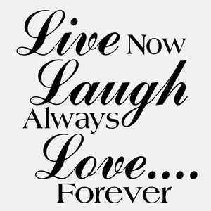 Live Now Laugh Always Love Forever- diecut