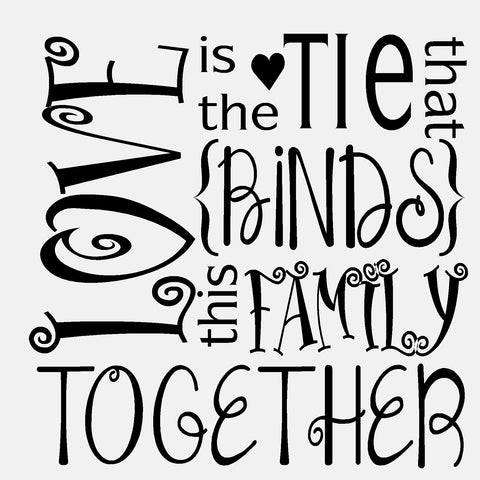 Love Is The Tie That That Binds This Family Together- diecut