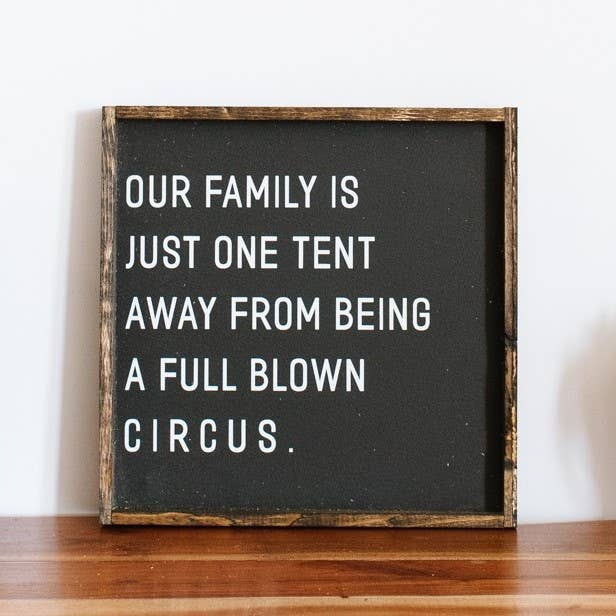 Our Family Is Just One Tent Away Circus - Wood Sign