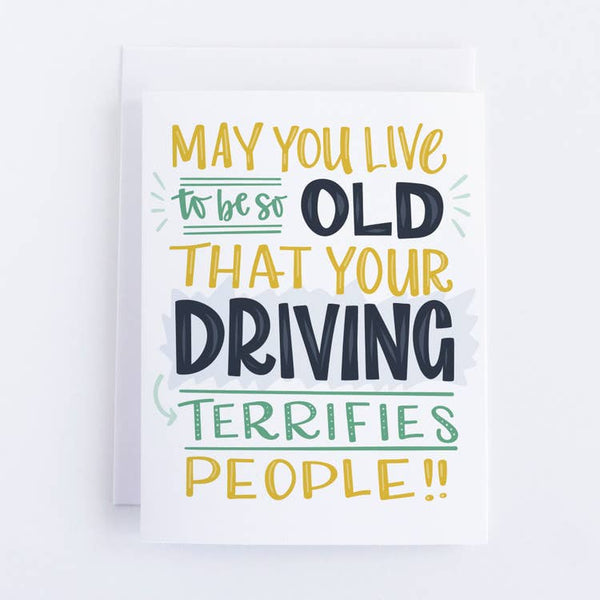 May You Live to be so Old that Your Driving... Card
