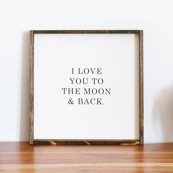 I Love You to the Moon and Back - Wood Sign