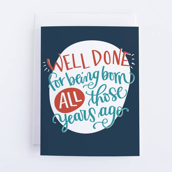 Well Done For Being Born - Birthday Card