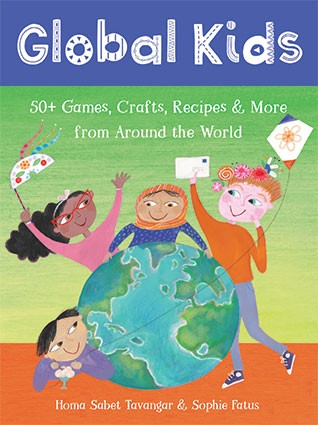 Global Kids - 50+ Games, Crafts, Recipes & More from Around the World