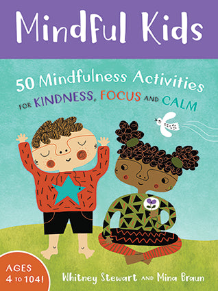 Mindful Kids - 50 Activities for Calm, Focus & Peace