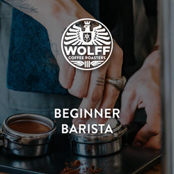 Beginner Barista - Wolff Coffee Roasters Specialty