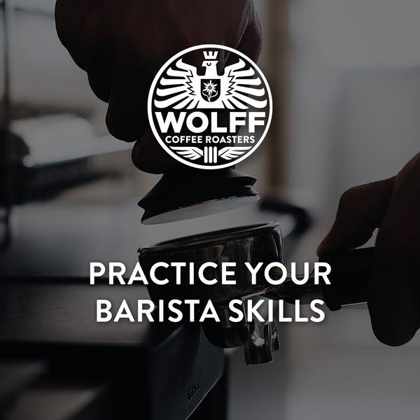 Practice Your Barista Skills - Wolff Coffee Roasters Specialty