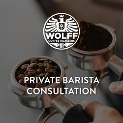 Private Barista Consultation - Wolff Coffee Roasters Specialty