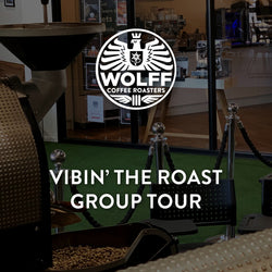 Vibin' the Roast - Wolff Coffee Roasters