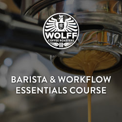 Barista & Workflow Essentials Course - Wolff Coffee Roasters Specialty