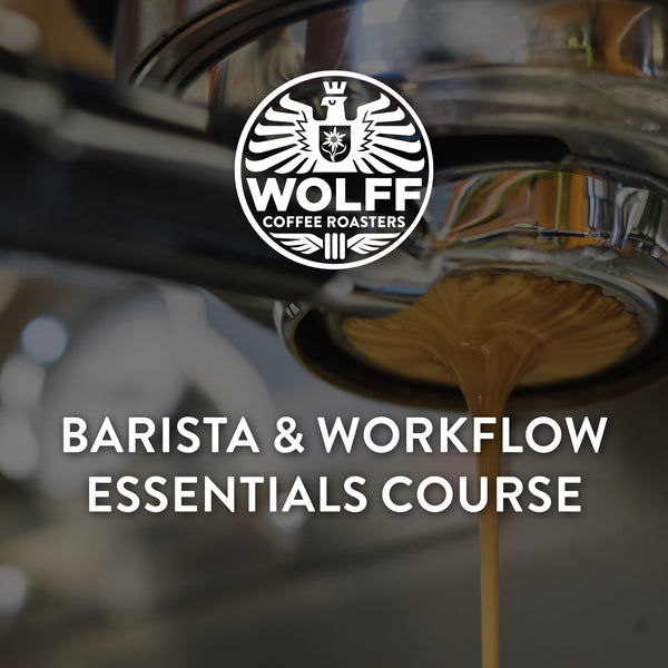 Barista & Workflow Essentials Course - Wolff Coffee Roasters