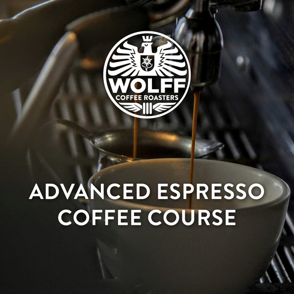 Advanced Espresso Coffee Course - Wolff Coffee Roasters Specialty