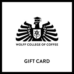 Wolff College of Coffee Gift Card - Wolff Coffee Roasters Specialty