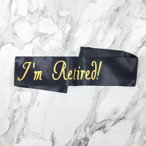 Image of I'm Retired Retirement Sash | Nicro Party