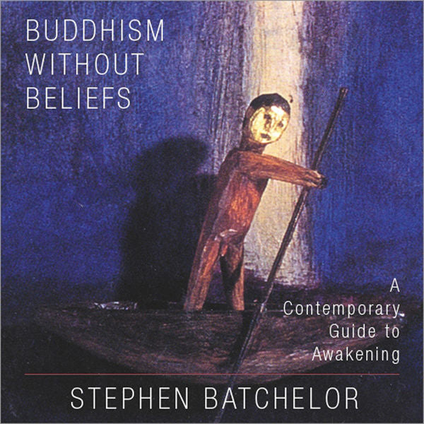Buddhism Without Beliefs by Stephen Batchelor