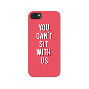 You Can't Sit With Us Phone Cover