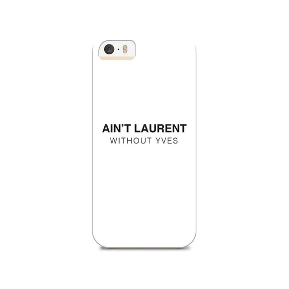 Ain't Laurent Phone Cover