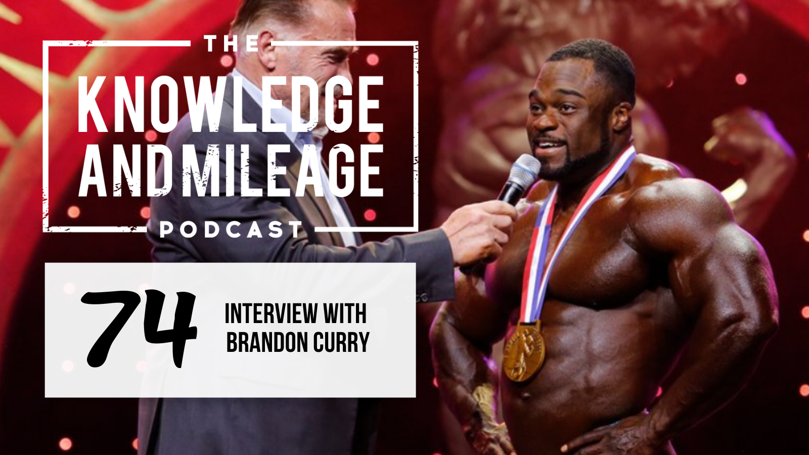 EP 74: The Road to Becoming Mr. Olympia: Interview with Brandon Curry