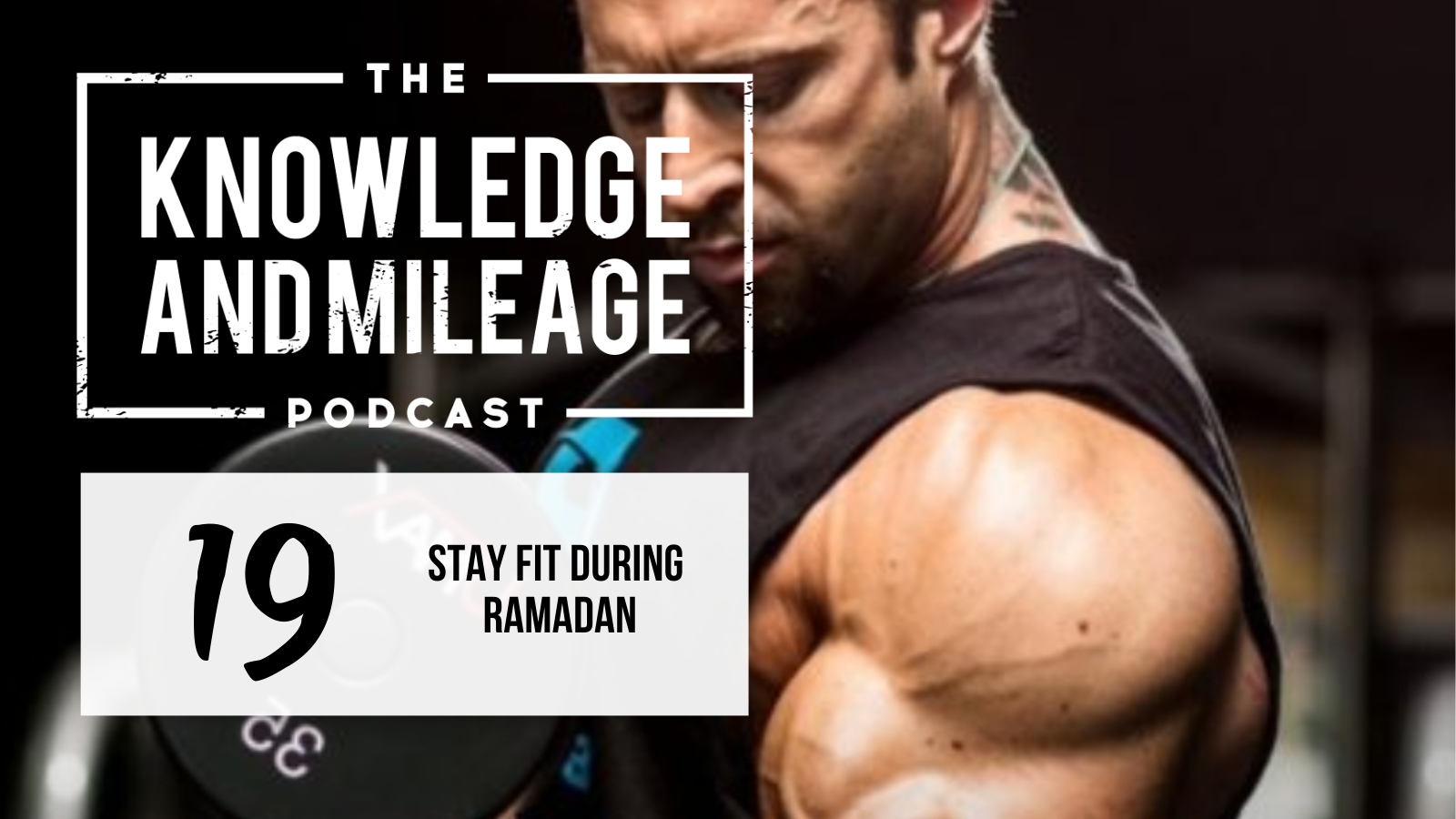 EP 19: Ramadan: Tips on How to Maintain Muscle and Minimize Fat Loss During This Holy Month