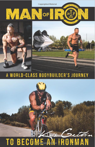 Man of Iron: A World-Class Bodybuilder's Journey to Become an Ironman