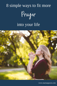 8 simple ways to fit more prayer into your life