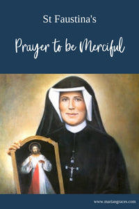 St Faustina's Prayer to be Merciful